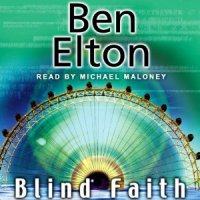"""Blind Faith"" by Ben Elton - depressingly plausible dystopian future-Britain in which privacy is a crime"