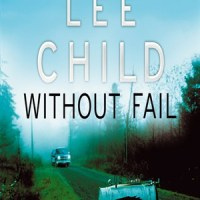 """Without Fail"" Jack Reacher #6, by Lee Child - cold, mechanical, short thriller - strictly for the Jack Reacher addicts"