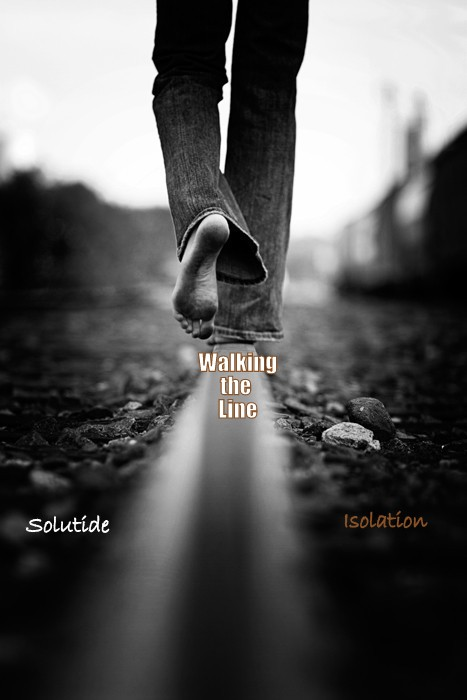 walking the line between solitude and isolation