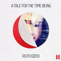"""A Tale For The Time Being"" by Ruth Ozeki - Startlingly original. Emotionally challenging"