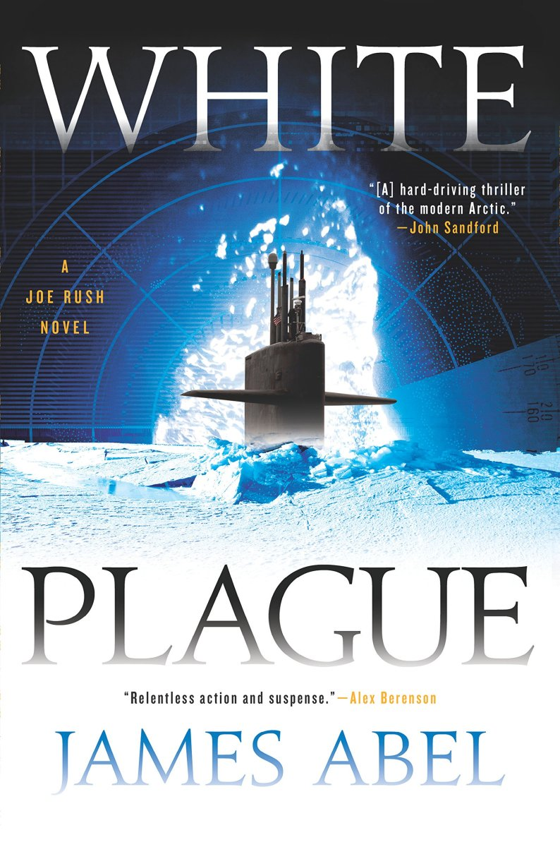"""White Plague"" by James Abel - Arctic military thriller with a surprising focus on moral choices"