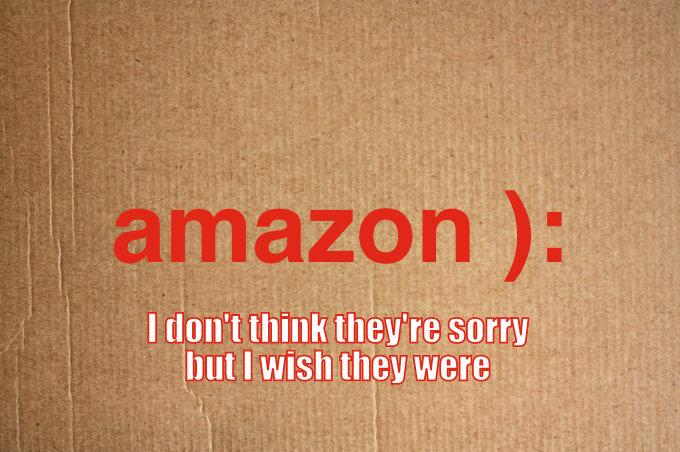 amazon not sorry really