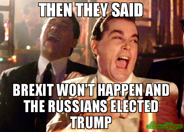 Then-they-said-Brexit-wont-happen-and-the-Russians-elected-Trump