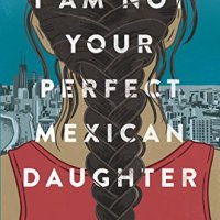 """I Am Not Your Perfect Mexican Daughter"" by Erika L Sanchez"