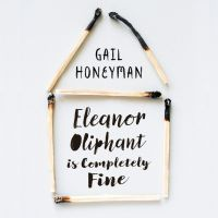 """Eleanor Oliphant is Completely Fine"" by  Gail Honeyman"