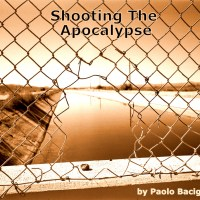 """Shooting The Apocalypse"" by Paolo Bacigalupi - first story in ""Loosed Upon The World"" anthology"