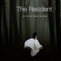 """""""Her Body And Other Parties - Seventh Story - The Resident"""" by Carmen Maria Machado"""